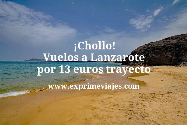¡Chollo! Vuelos a Lanzarote por 13euros trayecto