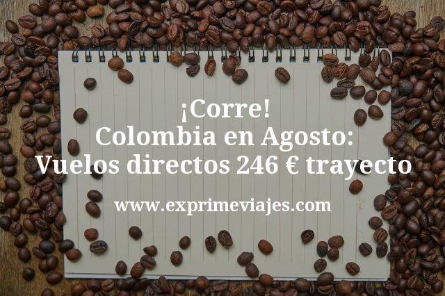 ¡Corre! Colombia en Agosto: Vuelos directos por 246€ trayecto