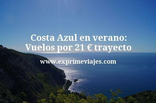 Costa Azul en verano: Vuelos por 21euros trayecto