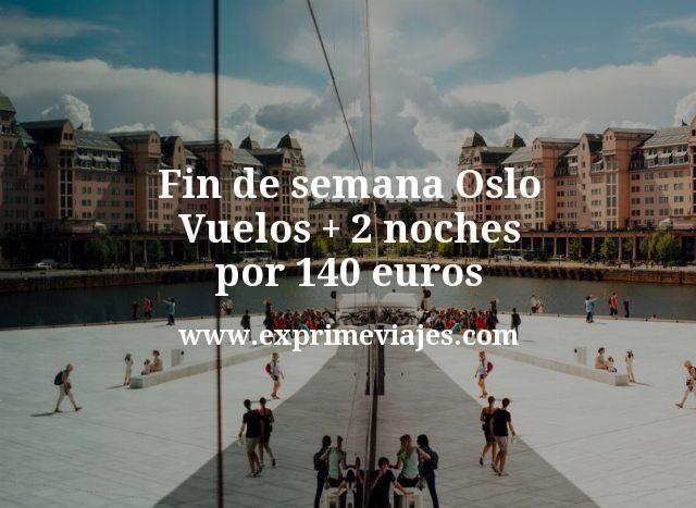 Fin de semana Oslo: Vuelos + 2 noches por 140euros