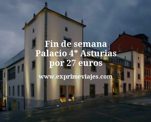 Fin de semana Palacio 4* Asturias por 27euros