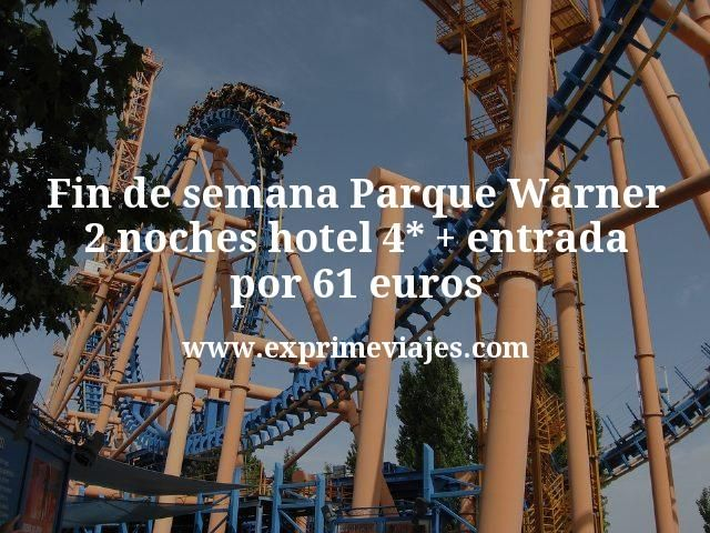 Fin de semana Parque Warner: 2 noches hotel 4* + entrada por 61euros