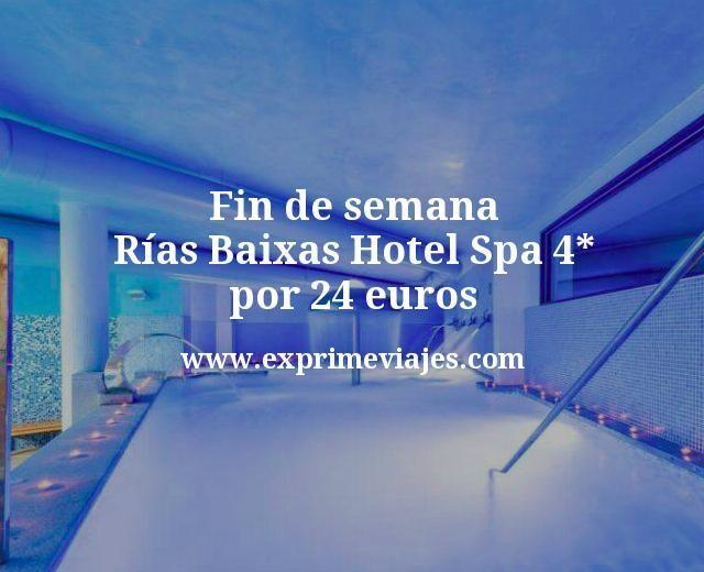 Fin de semana Spa 4* Rías Baixas por 24euros