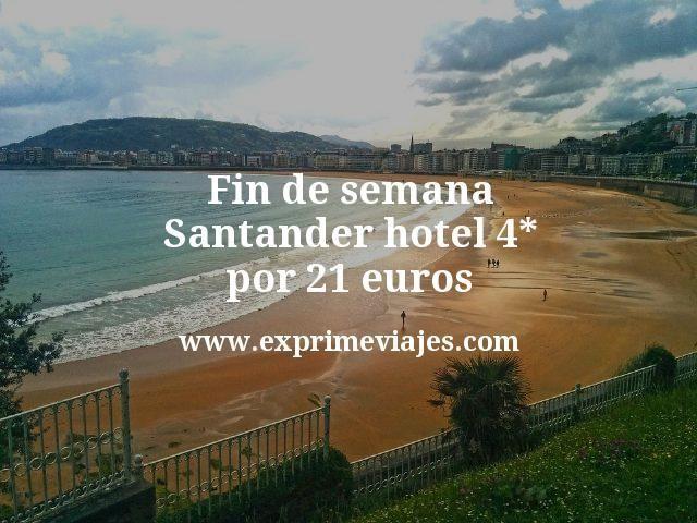 Fin de semana Santander: Hotel 4* por 21euros