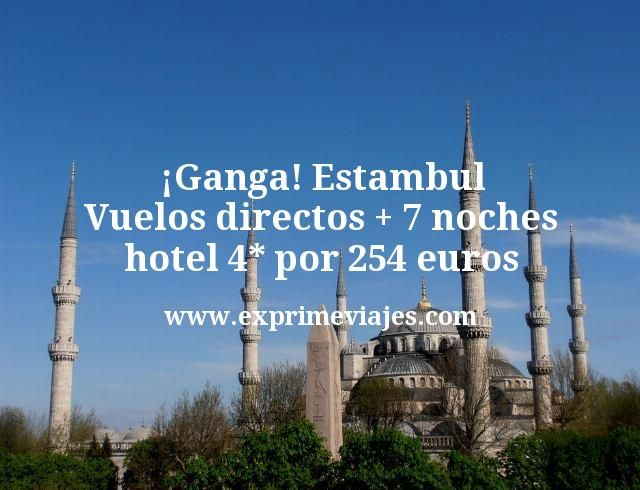 ¡Ganga! Estambul: Vuelos directos + 7 noches hotel 4* por 254euros