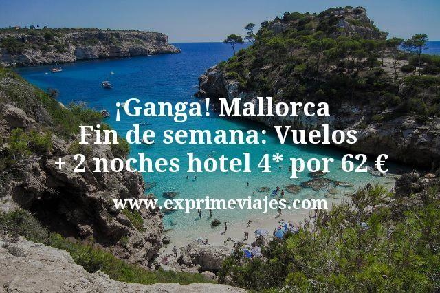 ¡Ganga! Fin de semana Mallorca: Vuelos + 2 noches hotel 4* por 62€