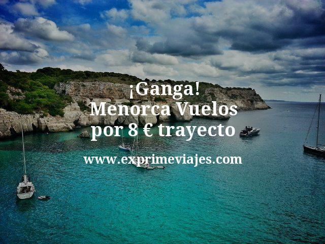 ¡Ganga! Vuelos a Menorca por 8euros trayecto