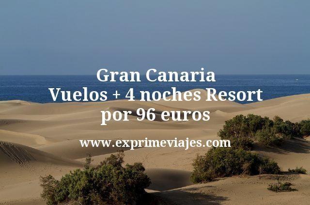 Gran Canaria: Vuelos + 4 noches resort por 96euros