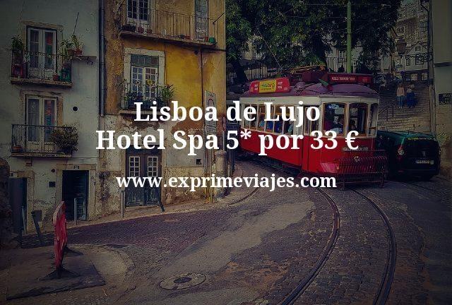Lisboa de Lujo: Hotel Spa 5* por 33euros