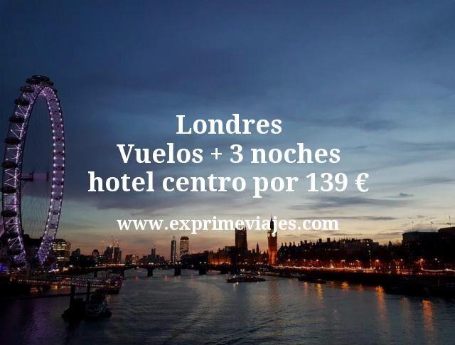 Londres: Vuelos + 3 noches hotel centro por 139euros