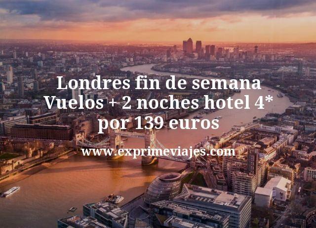 Londres fin de semana: Vuelos + 2 noches hotel 4* por 139euros