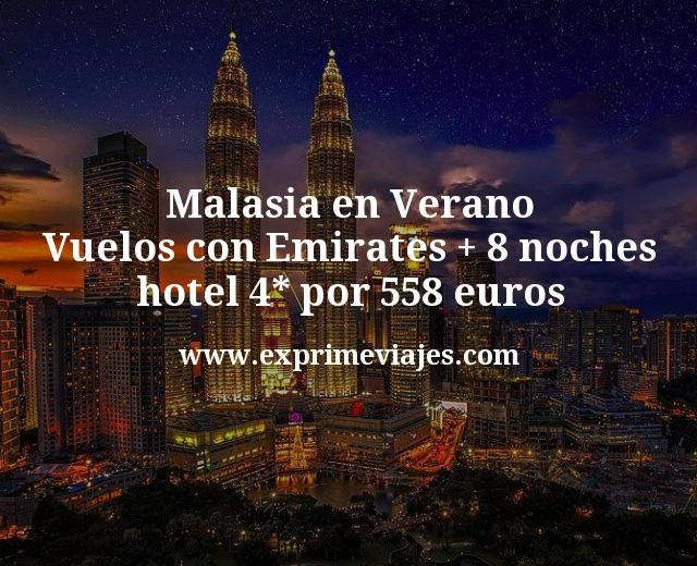 Malasia en Verano: Vuelos con Emirates + 8 noches hotel 4* por 558euros