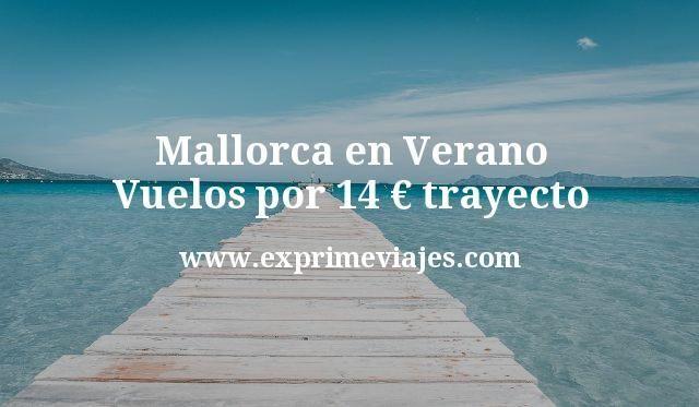 Mallorca en Verano: Vuelos por 14euros trayecto