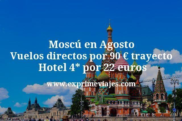 Moscú en Agosto: Vuelos directos por 90€ trayecto; Hotel 4* por 22euros