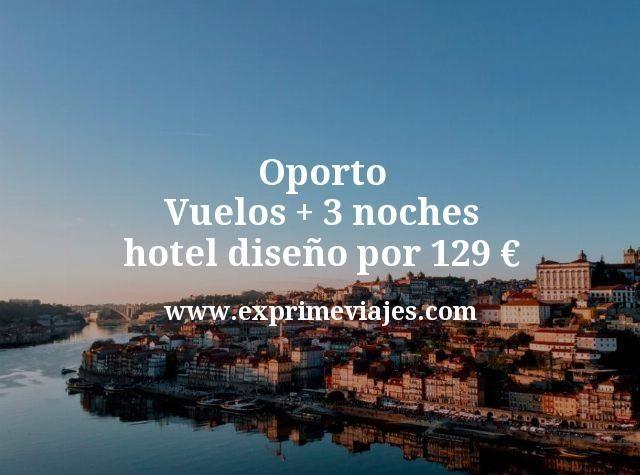 Oporto: Vuelos + 3 noches hotel diseño por 129euros