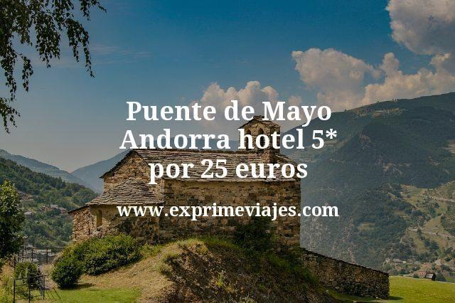 Puente de Mayo Andorra: Hotel 5* por 25euros