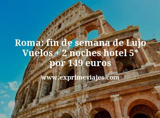 Roma Fin de Semana de Lujo: Vuelos + 2 noches hotel 5* por 149euros