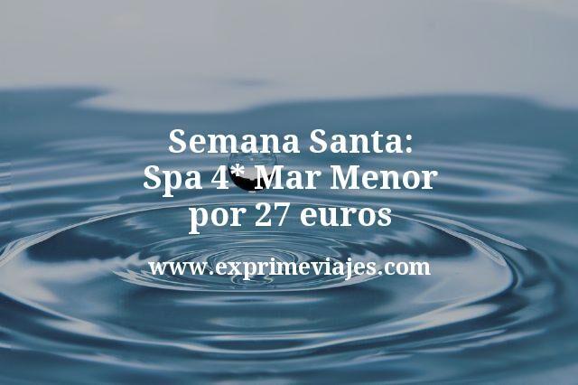 Semana Santa Spa 4* Mar Menor por 27euros