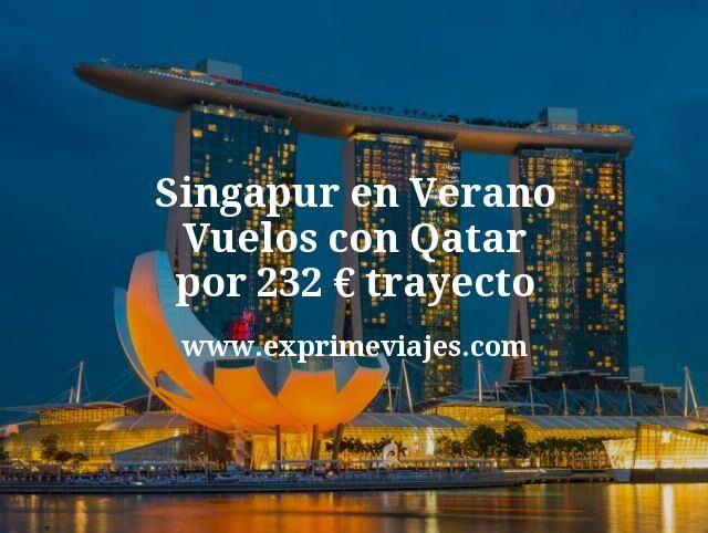 Singapur en verano: Vuelos con Qatar por 232euros trayecto