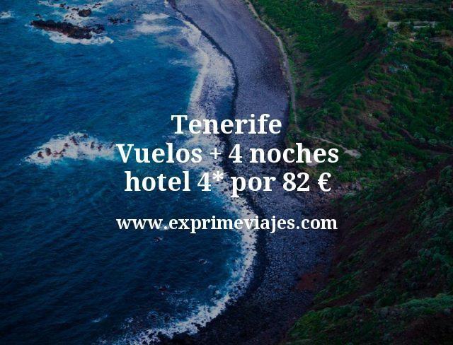 Tenerife: Vuelos + 4 noches hotel 4* por 82euros