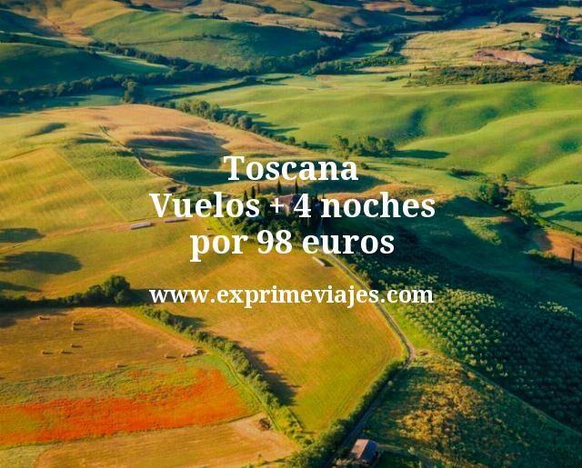 Toscana: Vuelos + 4 noches por 98euros