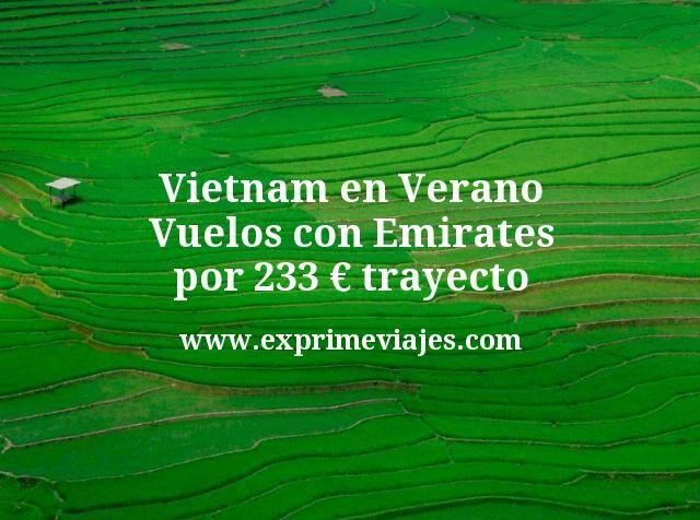¡Wow! Vietnam en verano con Emirates: Vuelos por 233€ trayecto