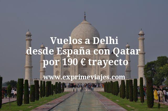 ¡Wow! Vuelos a Delhi desde España con Qatar por 190€ trayecto