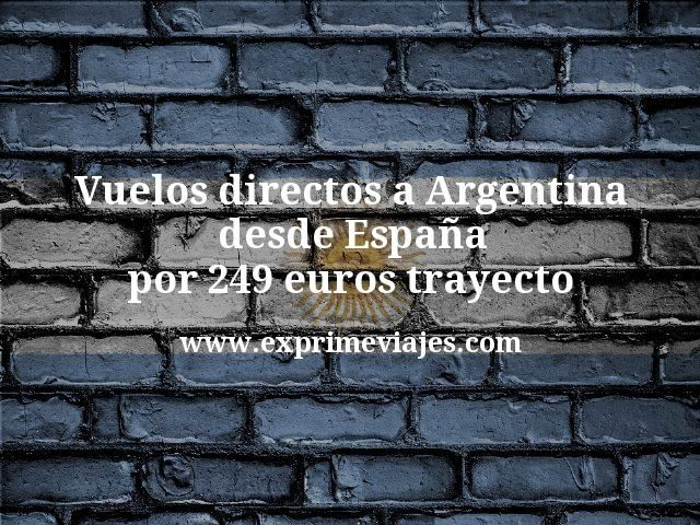 ¡Wow! Argentina: Vuelos directos desde España por 249€ trayecto