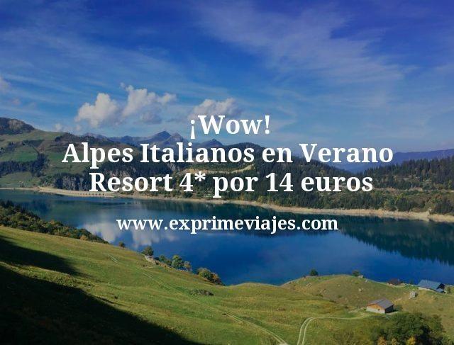 ¡Wow! Alpes Italianos en Verano: Resort 4* por 14euros