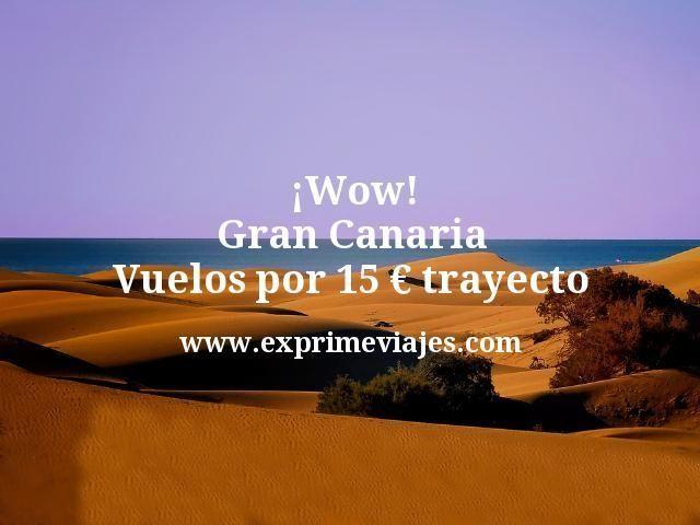 ¡Wow! Gran Canaria: Vuelos por 15euros trayecto