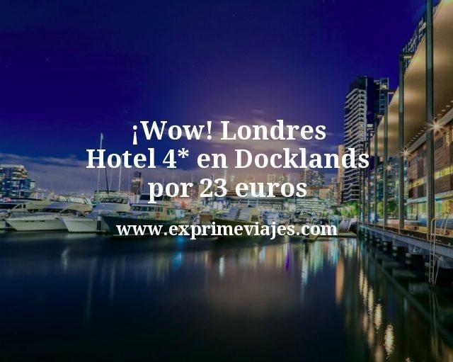 ¡Wow! Londres: Hotel 4* en Docklands por 23euros p.p/noche