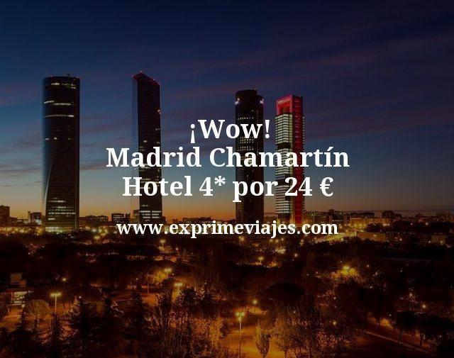 ¡Wow! Madrid Chamartín: Hotel 4* por 24€ p.p/noche
