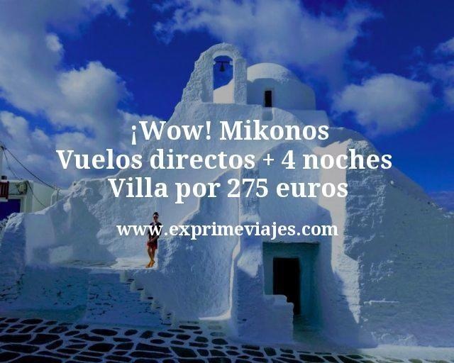 ¡Wow! Mikonos: Vuelos directos + 4 noches Villa por 275euros