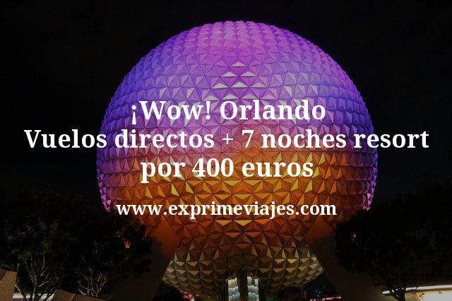 ¡Wow! Orlando: Vuelos directos + 7 noches resort por 400euros