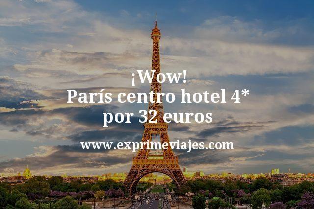 ¡Wow! París centro: Hotel 4* por 32euros