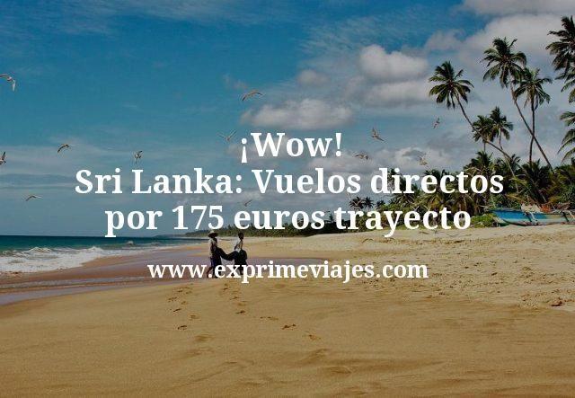 ¡Wow! Sri Lanka: Vuelos directos por 175€ trayecto