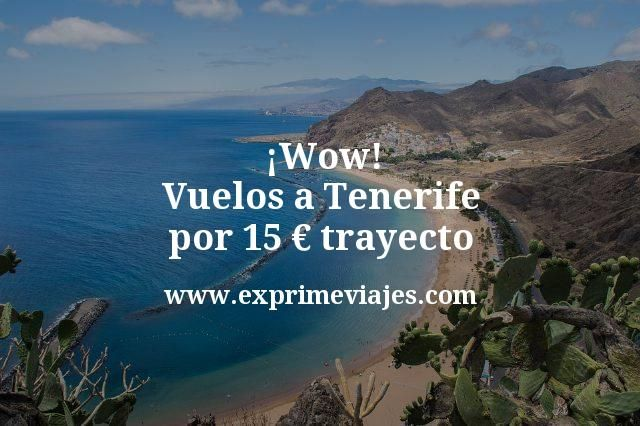 ¡Wow! Vuelos a Tenerife por 15€ trayecto