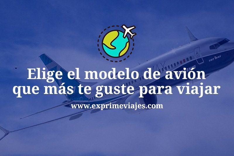 Cómo elegir el modelo de avión que más te guste para viajar
