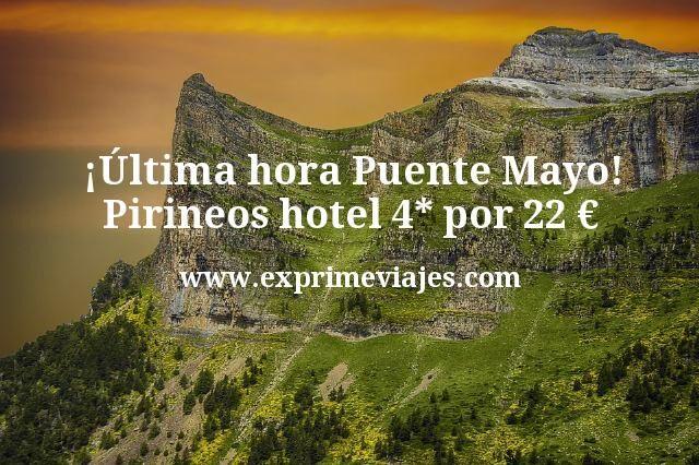 ¡Última hora Puente Mayo! Pirineos hotel 4* por 22€ p.p/noche