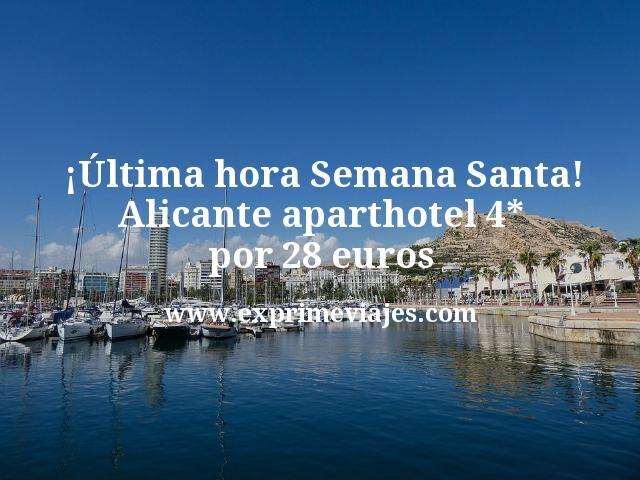 ¡Última hora Semana Santa! Alicante Aparthotel 4* por 28€ p.p/noche
