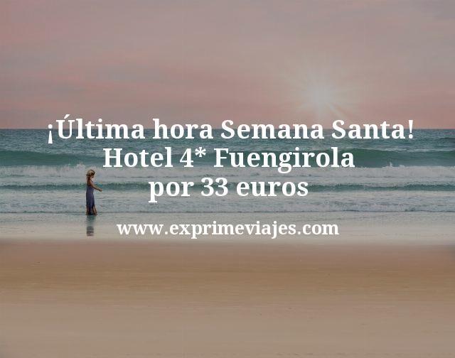 ¡Última hora Semana Santa! Hotel 4* Fuengirola por 33€ p.p/noche