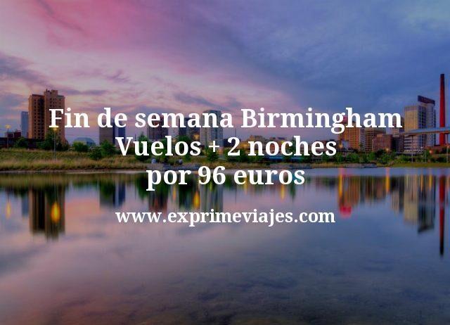 Fin de semana Birmingham: Vuelos + 2 noches por 96euros
