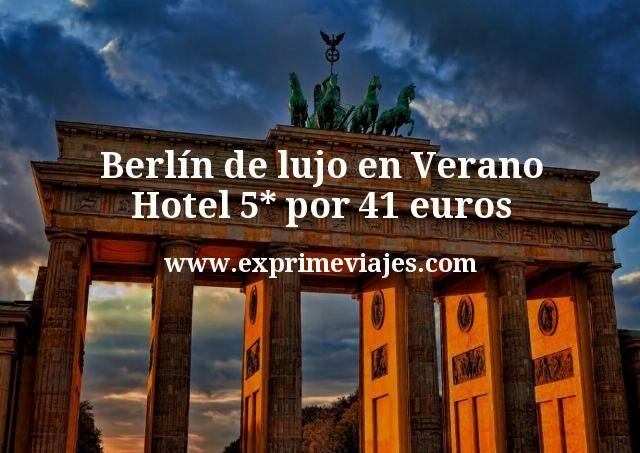 Berlín de lujo en Verano: Hotel 5* por 41euros p.p/noche