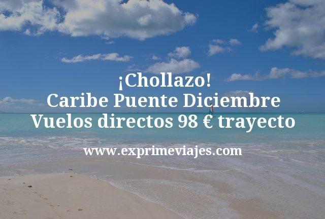 ¡Chollazo! Caribe Puente Diciembre: Vuelos directos por 98euros trayecto