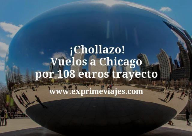 ¡Chollazo! Vuelos a Chicago por 108euros trayecto