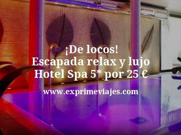 ¡De locos! Escapada relax y lujo: Hotel Spa 5* por 25€ p.p/noche