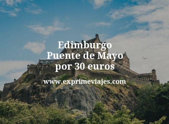 Edimburgo Puente de Mayo por 30euros p.p/noche