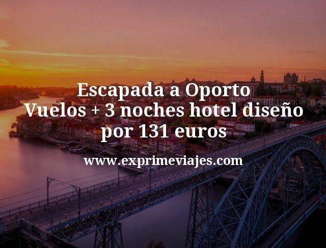 Escapada a Oporto: Vuelos + 3 noches hotel diseño por 131euros