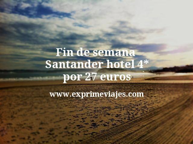 Fin de semana Santander: Hotel 4* por 27€ p.p/noche