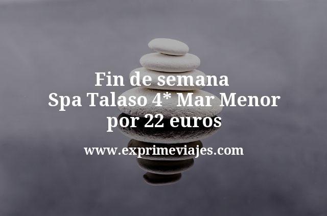 Fin de semana Spa Talaso 4* Mar Menor por 22€ p.p/noche